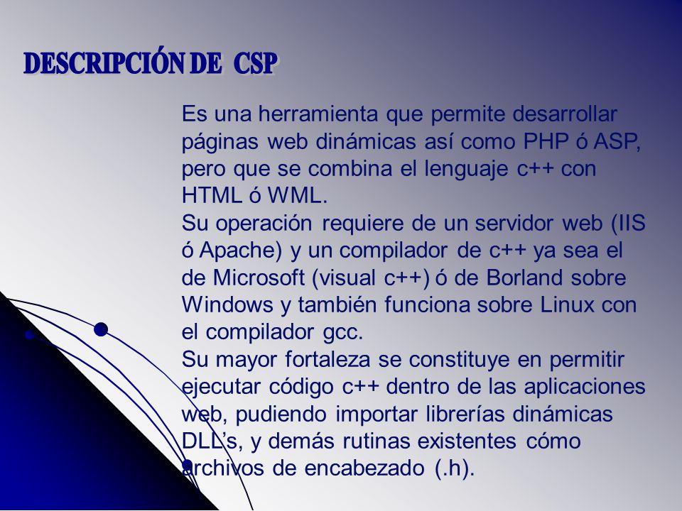 Es una herramienta que permite desarrollar páginas web dinámicas así como PHP ó ASP, pero que se combina el lenguaje c++ con HTML ó WML. Su operación