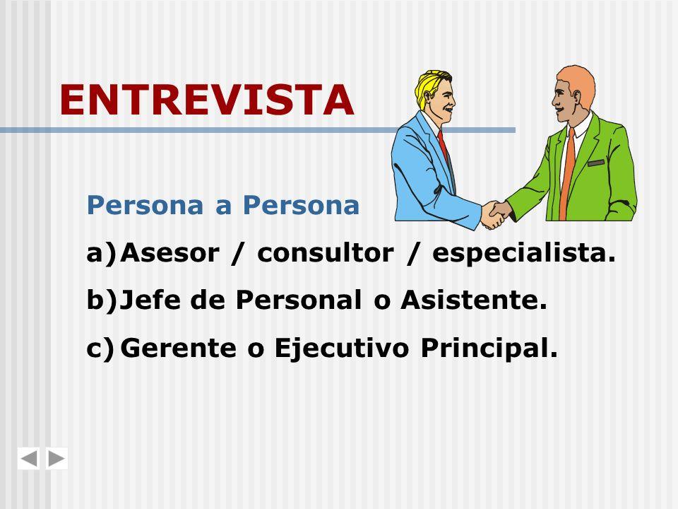 ENTREVISTA Persona a a)Asesor / consultor / especialista. b)Jefe de Personal o Asistente. c)Gerente o Ejecutivo Principal.