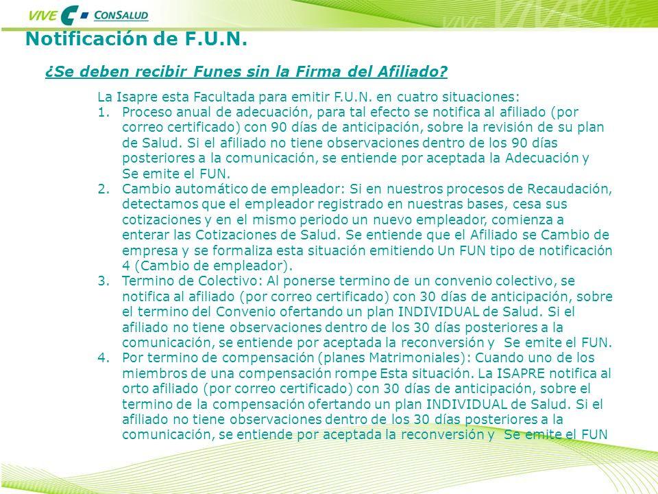 Notificación de F.U.N. ¿Se deben recibir Funes sin la Firma del Afiliado? La Isapre esta Facultada para emitir F.U.N. en cuatro situaciones: 1.Proceso