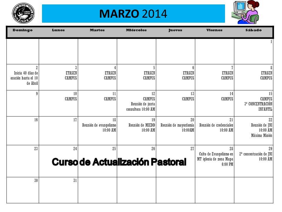 DomingoLunesMartesMiércolesJuevesViernesSábado 1 2 Inicia 40 días de oración hasta el 10 de Abril 3 ETASEN CAMPUS 4 ETASEN CAMPUS 5 ETASEN CAMPUS 6 ET