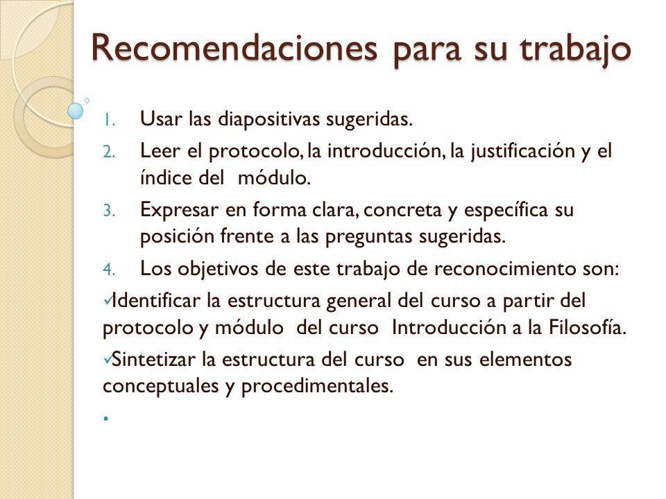 Recomendaciones para su trabajo 1. Usar las diapositivas sugeridas. 2. Leer el protocolo, la introducción, la justificación y el índice del módulo. 3.