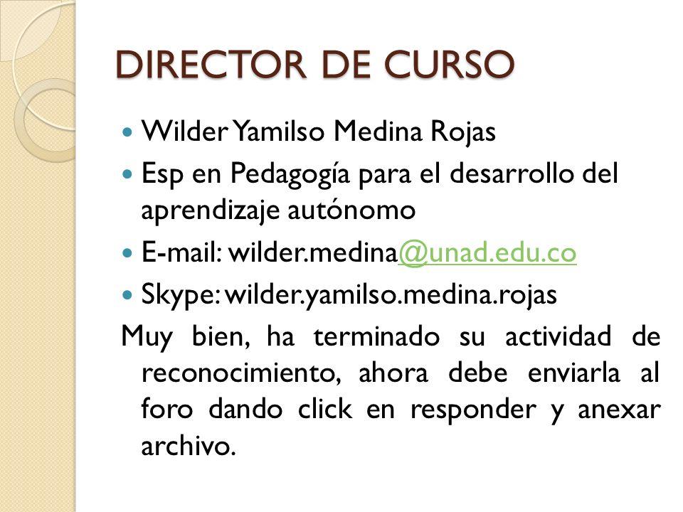 DIRECTOR DE CURSO Wilder Yamilso Medina Rojas Esp en Pedagogía para el desarrollo del aprendizaje autónomo E-mail: wilder.medina@unad.edu.co@unad.edu.
