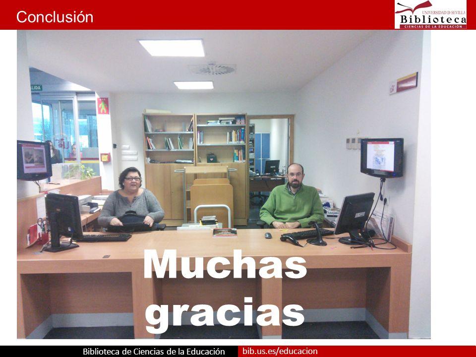 Biblioteca de Ciencias de la Educación bib.us.es/educacion Conclusión Muchas gracias