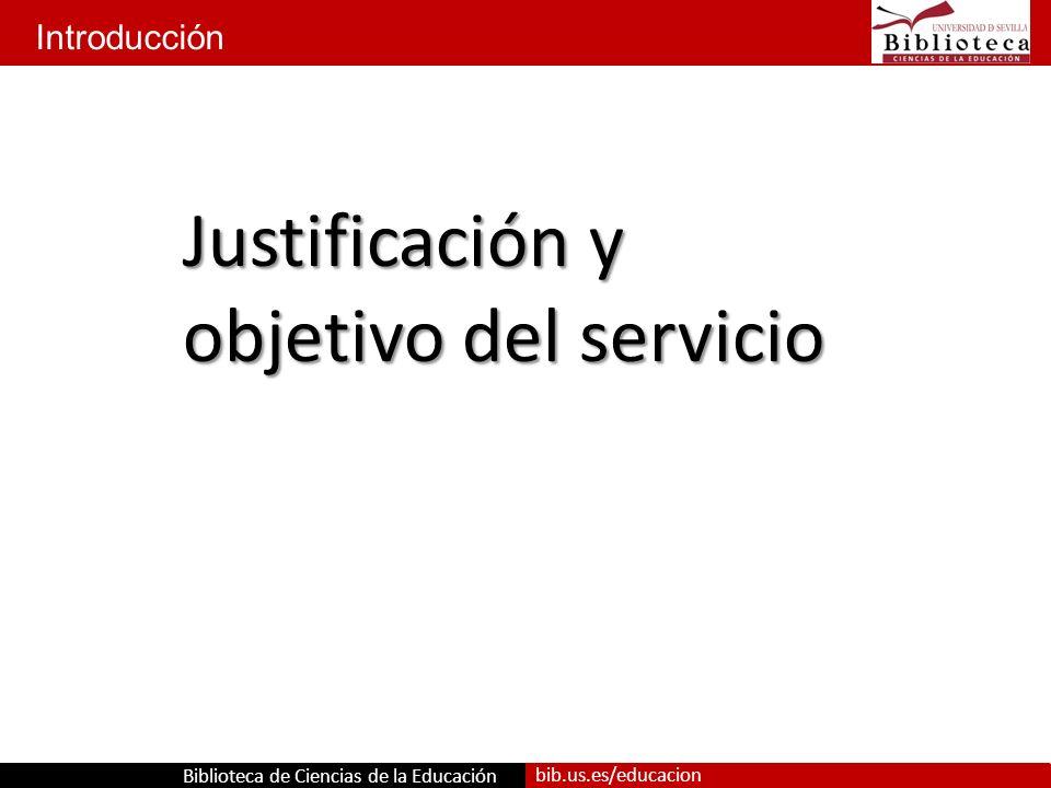 Biblioteca de Ciencias de la Educación bib.us.es/educacion Introducción Justificación y objetivo del servicio