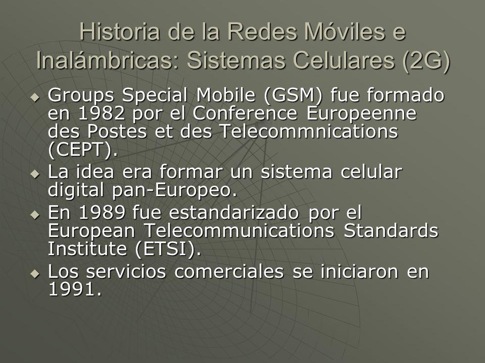 Historia de la Redes Móviles e Inalámbricas: Sistemas Celulares (2G) Groups Special Mobile (GSM) fue formado en 1982 por el Conference Europeenne des Postes et des Telecommnications (CEPT).