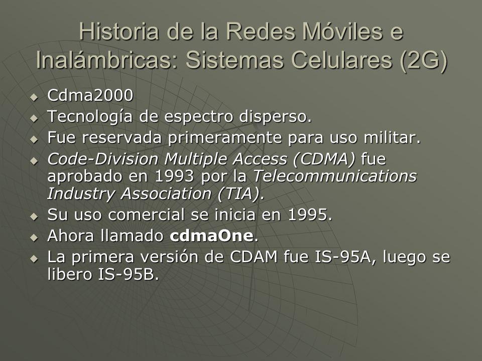 Historia de la Redes Móviles e Inalámbricas: Sistemas Celulares (2G) Cdma2000 Cdma2000 Tecnología de espectro disperso. Tecnología de espectro dispers
