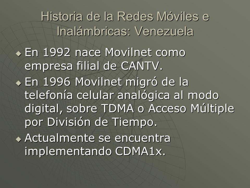 Historia de la Redes Móviles e Inalámbricas: Venezuela En 1992 nace Movilnet como empresa filial de CANTV.