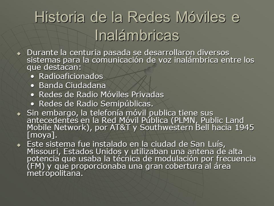Historia de la Redes Móviles e Inalámbricas Durante la centuria pasada se desarrollaron diversos sistemas para la comunicación de voz inalámbrica entr