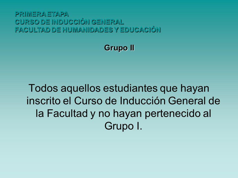 Grupo II Todos aquellos estudiantes que hayan inscrito el Curso de Inducción General de la Facultad y no hayan pertenecido al Grupo I. PRIMERA ETAPA C