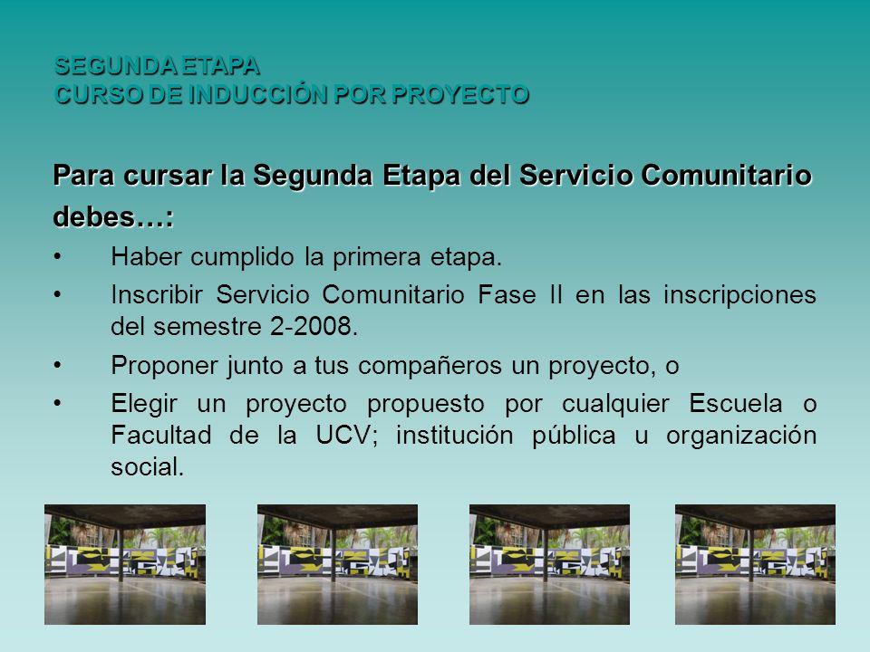 Para cursar la Segunda Etapa del Servicio Comunitario debes…: Haber cumplido la primera etapa. Inscribir Servicio Comunitario Fase II en las inscripci