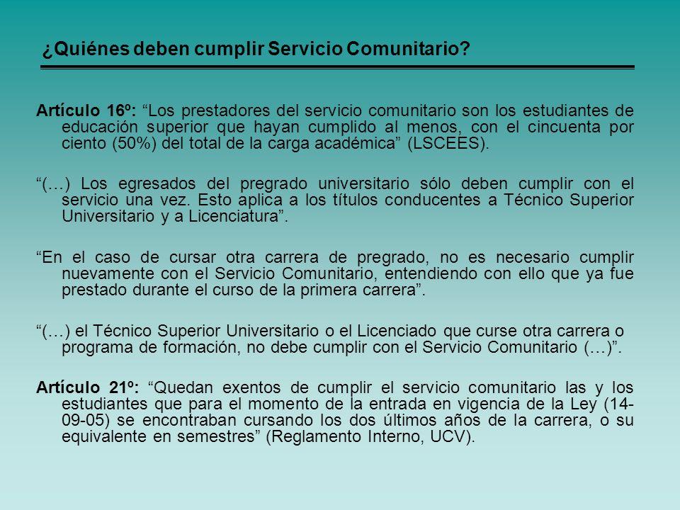 ¿Quiénes deben cumplir Servicio Comunitario? Artículo 16º: Los prestadores del servicio comunitario son los estudiantes de educación superior que haya