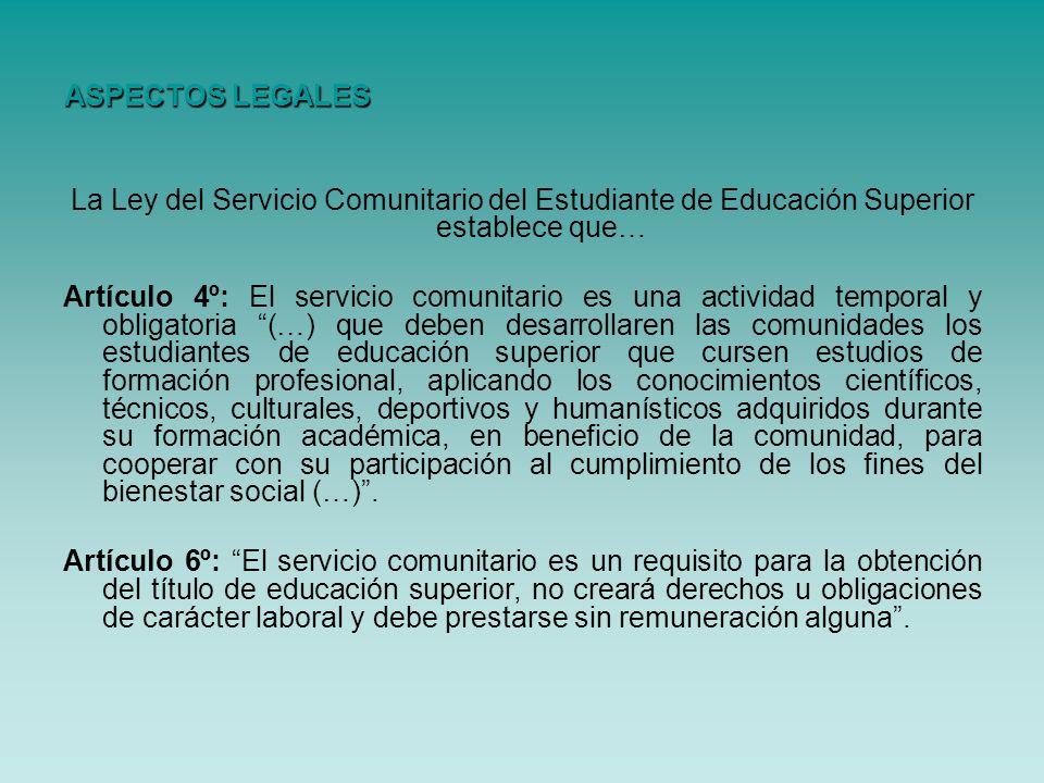 La Ley del Servicio Comunitario del Estudiante de Educación Superior establece que… Artículo 4º: El servicio comunitario es una actividad temporal y o