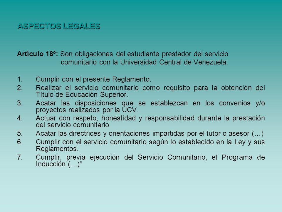 Artículo 18º: Son obligaciones del estudiante prestador del servicio comunitario con la Universidad Central de Venezuela: 1.Cumplir con el presente Re