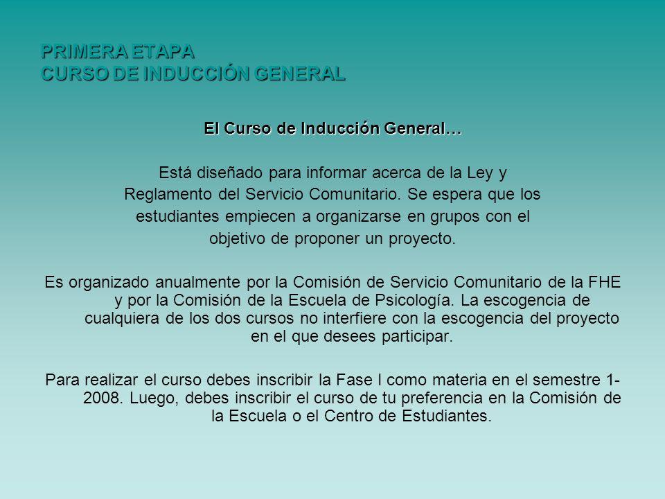 PRIMERA ETAPA CURSO DE INDUCCIÓN GENERAL El Curso de Inducción General… Está diseñado para informar acerca de la Ley y Reglamento del Servicio Comunit