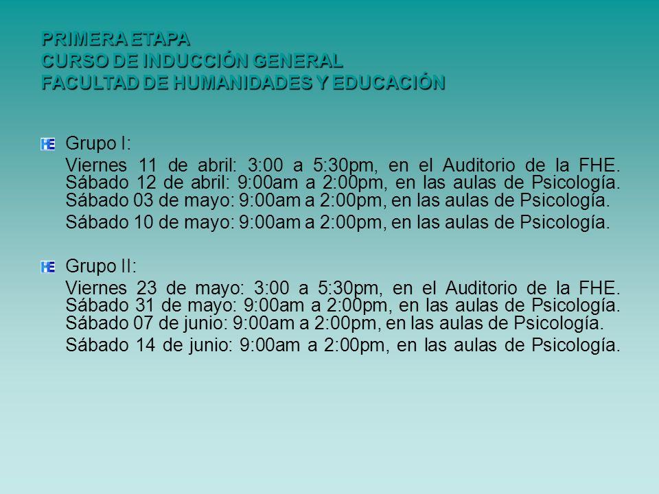 Grupo I: Viernes 11 de abril: 3:00 a 5:30pm, en el Auditorio de la FHE. Sábado 12 de abril: 9:00am a 2:00pm, en las aulas de Psicología. Sábado 03 de