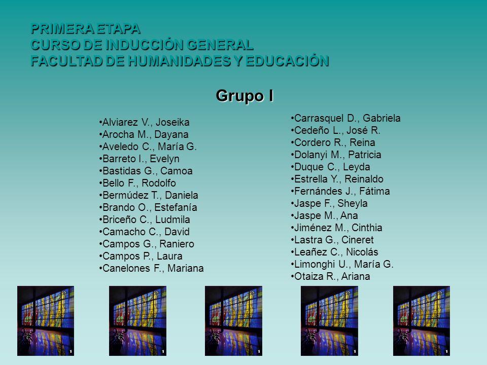 Grupo I PRIMERA ETAPA CURSO DE INDUCCIÓN GENERAL FACULTAD DE HUMANIDADES Y EDUCACIÓN Alviarez V., Joseika Arocha M., Dayana Aveledo C., María G. Barre