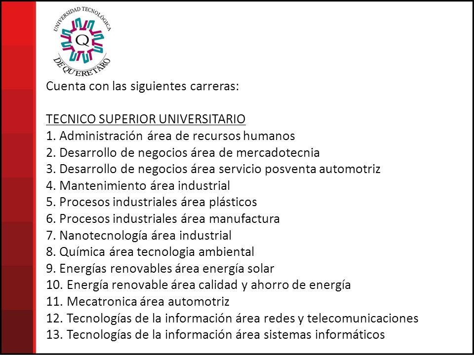 Cuenta con las siguientes carreras: TECNICO SUPERIOR UNIVERSITARIO 1. Administración área de recursos humanos 2. Desarrollo de negocios área de mercad