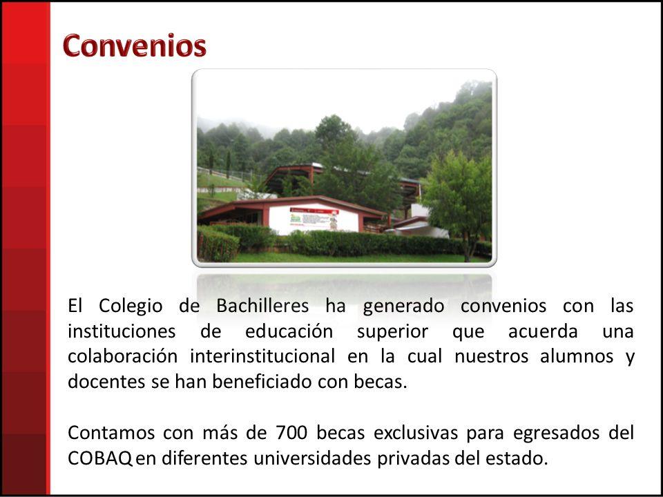 El Colegio de Bachilleres ha generado convenios con las instituciones de educación superior que acuerda una colaboración interinstitucional en la cual nuestros alumnos y docentes se han beneficiado con becas.