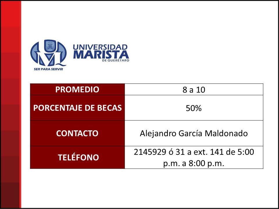 PROMEDIO8 a 10 PORCENTAJE DE BECAS50% CONTACTOAlejandro García Maldonado TELÉFONO 2145929 ó 31 a ext. 141 de 5:00 p.m. a 8:00 p.m.