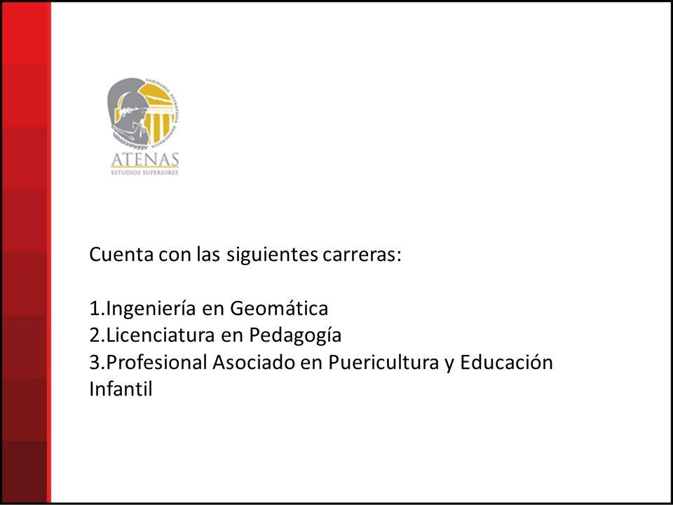 Cuenta con las siguientes carreras: 1.Ingeniería en Geomática 2.Licenciatura en Pedagogía 3.Profesional Asociado en Puericultura y Educación Infantil