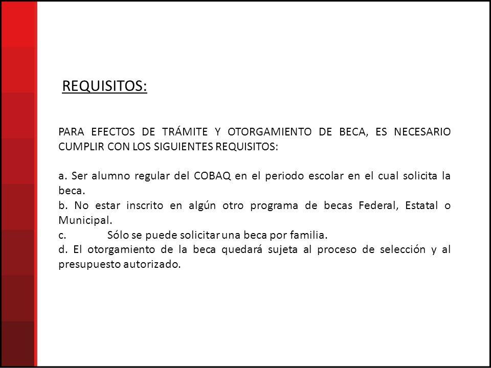 REQUISITOS: PARA EFECTOS DE TRÁMITE Y OTORGAMIENTO DE BECA, ES NECESARIO CUMPLIR CON LOS SIGUIENTES REQUISITOS: a.