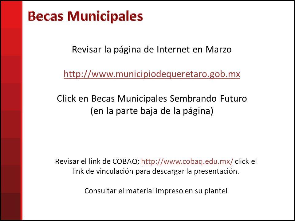 Revisar la página de Internet en Marzo http://www.municipiodequeretaro.gob.mx Click en Becas Municipales Sembrando Futuro (en la parte baja de la página) Revisar el link de COBAQ: http://www.cobaq.edu.mx/ click el link de vinculación para descargar la presentación.http://www.cobaq.edu.mx/ Consultar el material impreso en su plantel