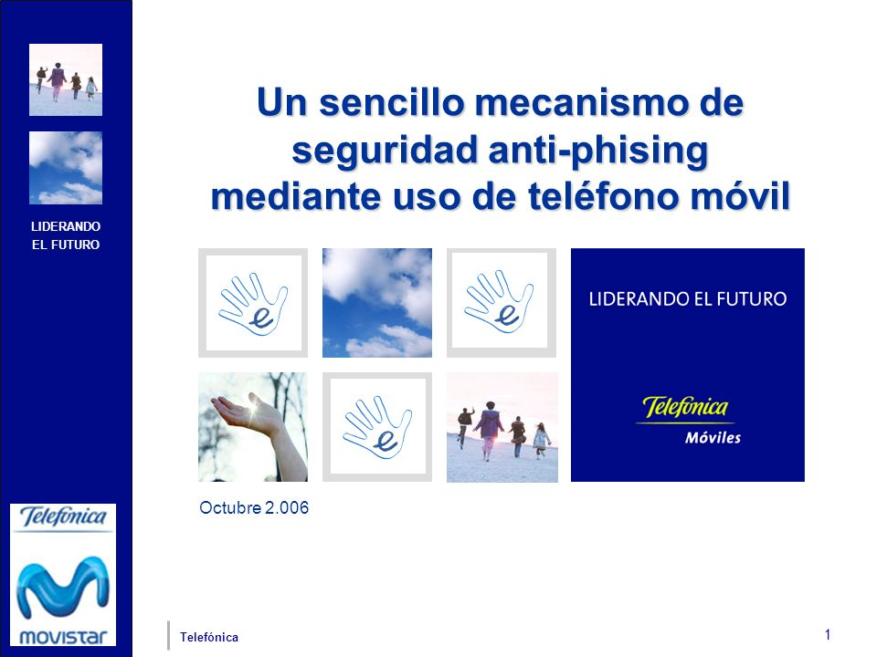LIDERANDO EL FUTURO Telefónica 1 Octubre 2.006 Un sencillo mecanismo de seguridad anti-phising mediante uso de teléfono móvil