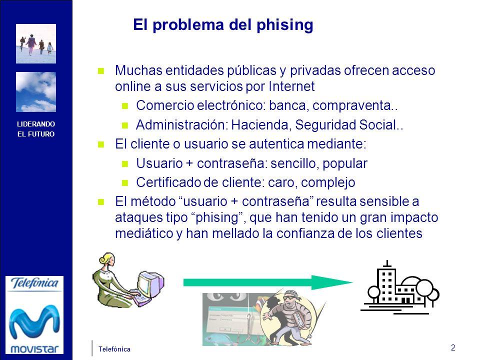 LIDERANDO EL FUTURO Telefónica 2 El problema del phising Muchas entidades públicas y privadas ofrecen acceso online a sus servicios por Internet Comercio electrónico: banca, compraventa..