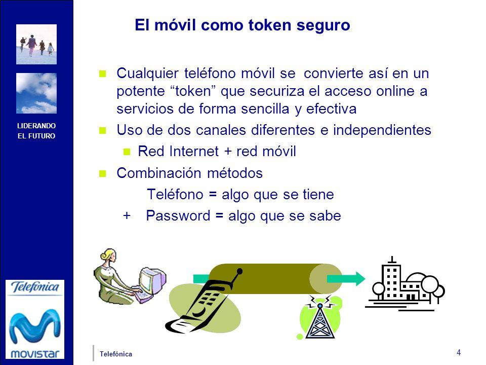 LIDERANDO EL FUTURO Telefónica 4 El móvil como token seguro Cualquier teléfono móvil se convierte así en un potente token que securiza el acceso onlin