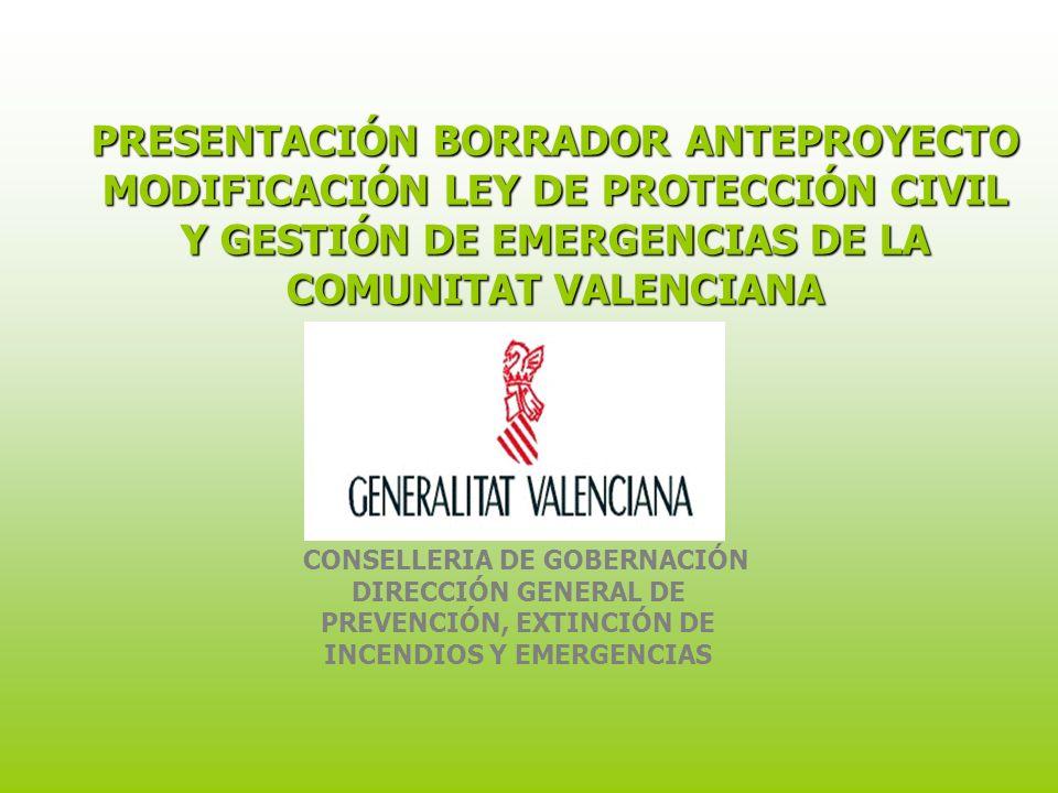 PRESENTACIÓN BORRADOR ANTEPROYECTO MODIFICACIÓN LEY DE PROTECCIÓN CIVIL Y GESTIÓN DE EMERGENCIAS DE LA COMUNITAT VALENCIANA CONSELLERIA DE GOBERNACIÓN DIRECCIÓN GENERAL DE PREVENCIÓN, EXTINCIÓN DE INCENDIOS Y EMERGENCIAS