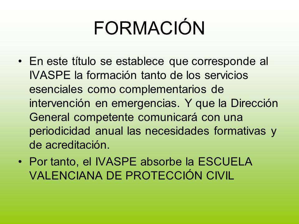 FORMACIÓN En este título se establece que corresponde al IVASPE la formación tanto de los servicios esenciales como complementarios de intervención en emergencias.