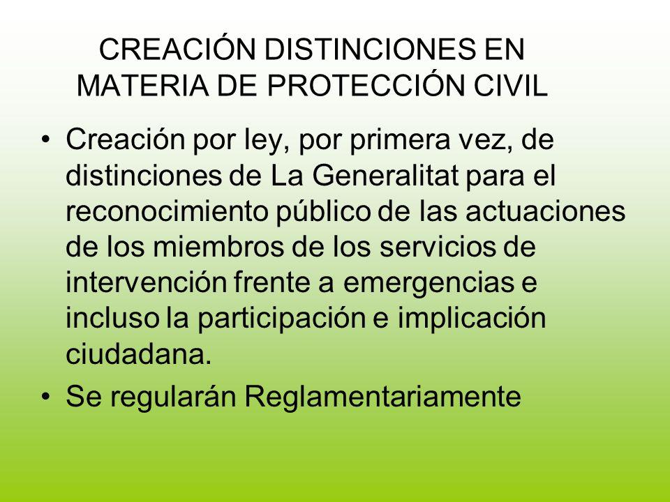 CREACIÓN DISTINCIONES EN MATERIA DE PROTECCIÓN CIVIL Creación por ley, por primera vez, de distinciones de La Generalitat para el reconocimiento público de las actuaciones de los miembros de los servicios de intervención frente a emergencias e incluso la participación e implicación ciudadana.