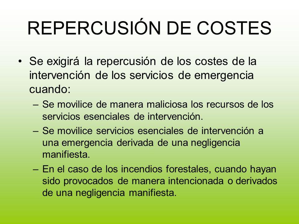 REPERCUSIÓN DE COSTES Se exigirá la repercusión de los costes de la intervención de los servicios de emergencia cuando: –Se movilice de manera maliciosa los recursos de los servicios esenciales de intervención.