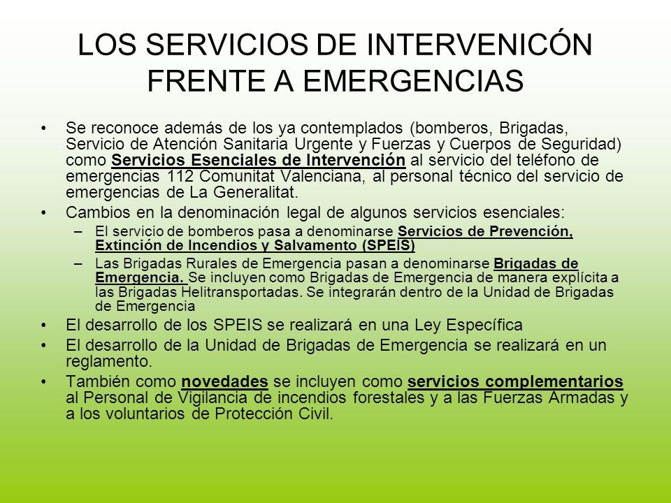 LOS SERVICIOS DE INTERVENICÓN FRENTE A EMERGENCIAS Se reconoce además de los ya contemplados (bomberos, Brigadas, Servicio de Atención Sanitaria Urgente y Fuerzas y Cuerpos de Seguridad) como Servicios Esenciales de Intervención al servicio del teléfono de emergencias 112 Comunitat Valenciana, al personal técnico del servicio de emergencias de La Generalitat.