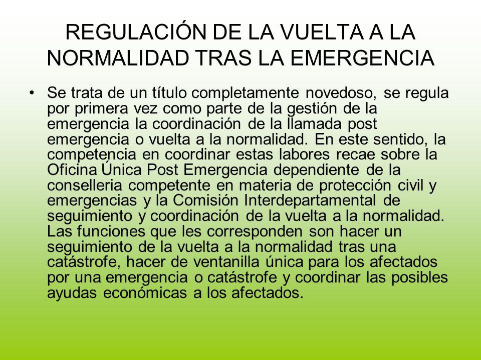 REGULACIÓN DE LA VUELTA A LA NORMALIDAD TRAS LA EMERGENCIA Se trata de un título completamente novedoso, se regula por primera vez como parte de la gestión de la emergencia la coordinación de la llamada post emergencia o vuelta a la normalidad.