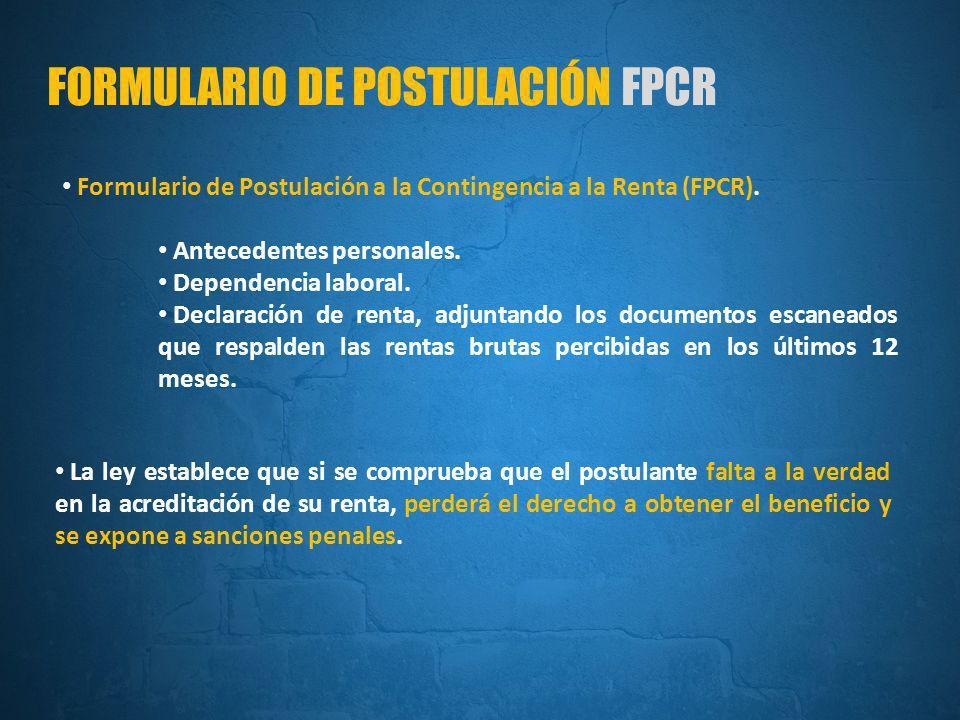 FORMULARIO DE POSTULACIÓN FPCR Formulario de Postulación a la Contingencia a la Renta (FPCR).