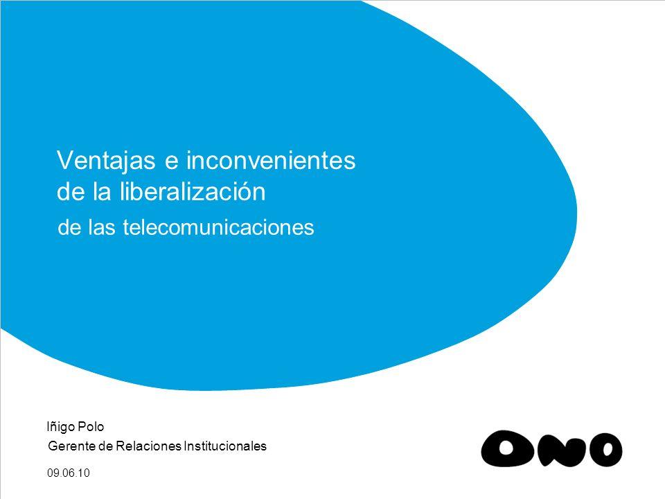 09.06.10 Ventajas e inconvenientes de la liberalización de las telecomunicaciones Iñigo Polo Gerente de Relaciones Institucionales