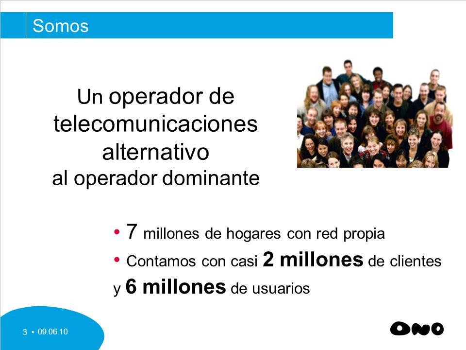 09.06.10 3 Un operador de telecomunicaciones alternativo al operador dominante 7 millones de hogares con red propia Contamos con casi 2 millones de clientes y 6 millones de usuarios Somos