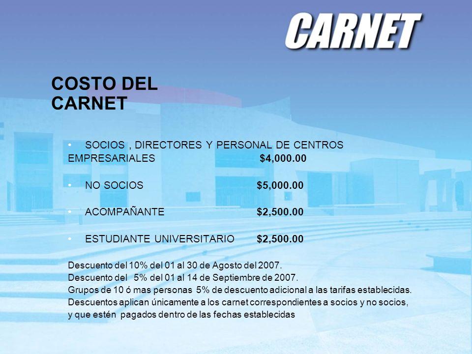 COSTO DEL CARNET SOCIOS, DIRECTORES Y PERSONAL DE CENTROS EMPRESARIALES $4,000.00 NO SOCIOS $5,000.00 ACOMPAÑANTE $2,500.00 ESTUDIANTE UNIVERSITARIO $