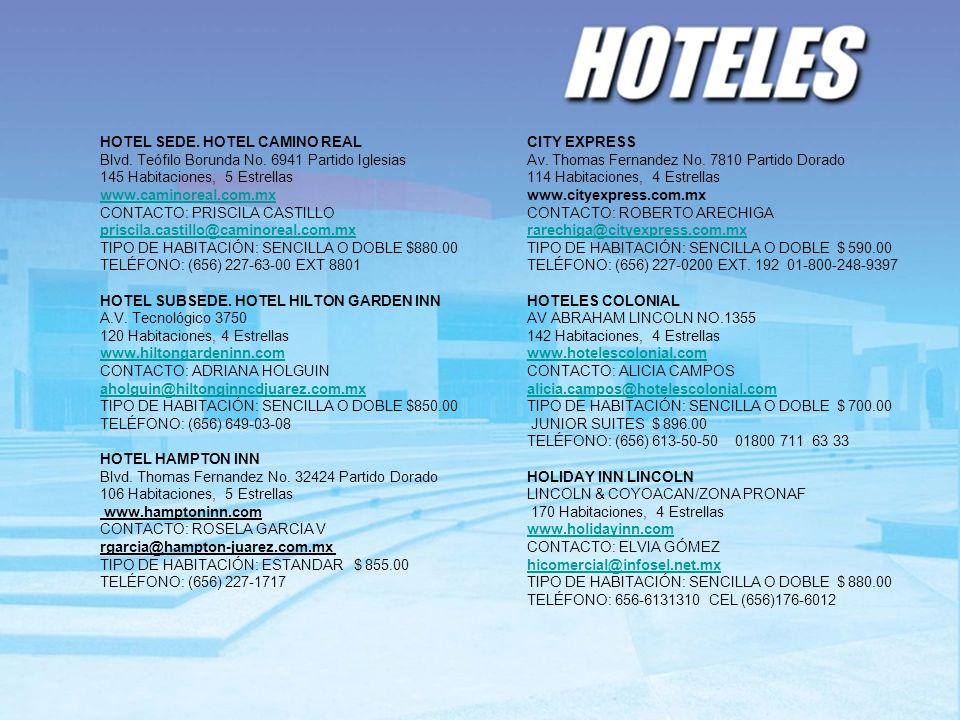 HOTEL SEDE. HOTEL CAMINO REAL Blvd. Teófilo Borunda No. 6941 Partido Iglesias 145 Habitaciones, 5 Estrellas www.caminoreal.com.mx www.caminoreal.com.m
