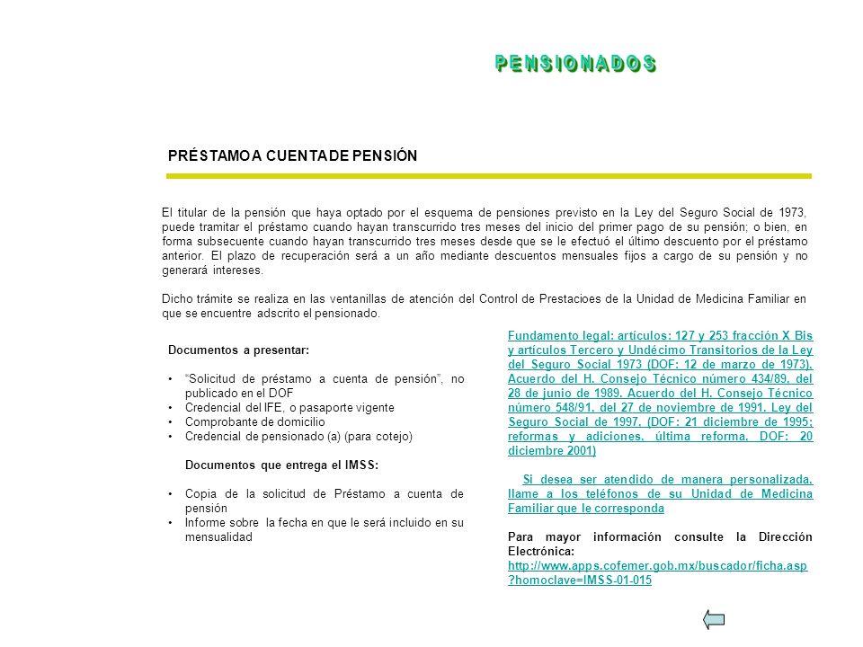PRÉSTAMO A CUENTA DE PENSIÓN Documentos a presentar: Solicitud de préstamo a cuenta de pensión, no publicado en el DOF Credencial del IFE, o pasaporte