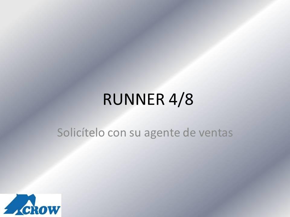 RUNNER 4/8 Solicítelo con su agente de ventas