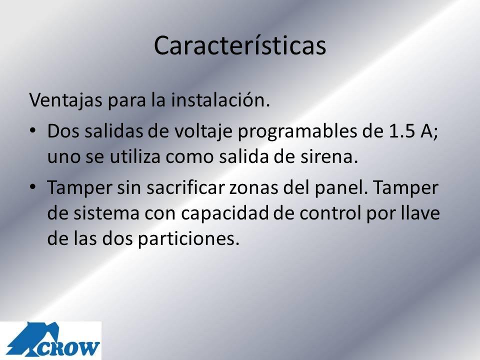 Características Ventajas para la instalación. Dos salidas de voltaje programables de 1.5 A; uno se utiliza como salida de sirena. Tamper sin sacrifica