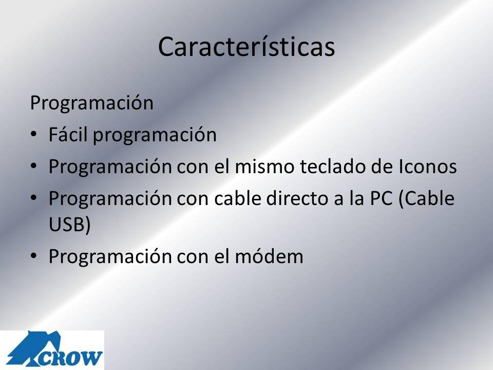 Características Programación Fácil programación Programación con el mismo teclado de Iconos Programación con cable directo a la PC (Cable USB) Program