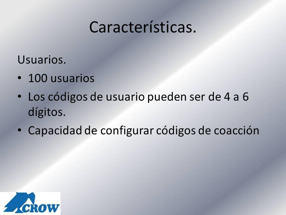 Características. Usuarios. 100 usuarios Los códigos de usuario pueden ser de 4 a 6 dígitos. Capacidad de configurar códigos de coacción
