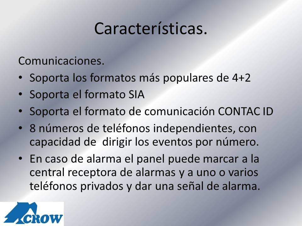 Características. Comunicaciones. Soporta los formatos más populares de 4+2 Soporta el formato SIA Soporta el formato de comunicación CONTAC ID 8 númer