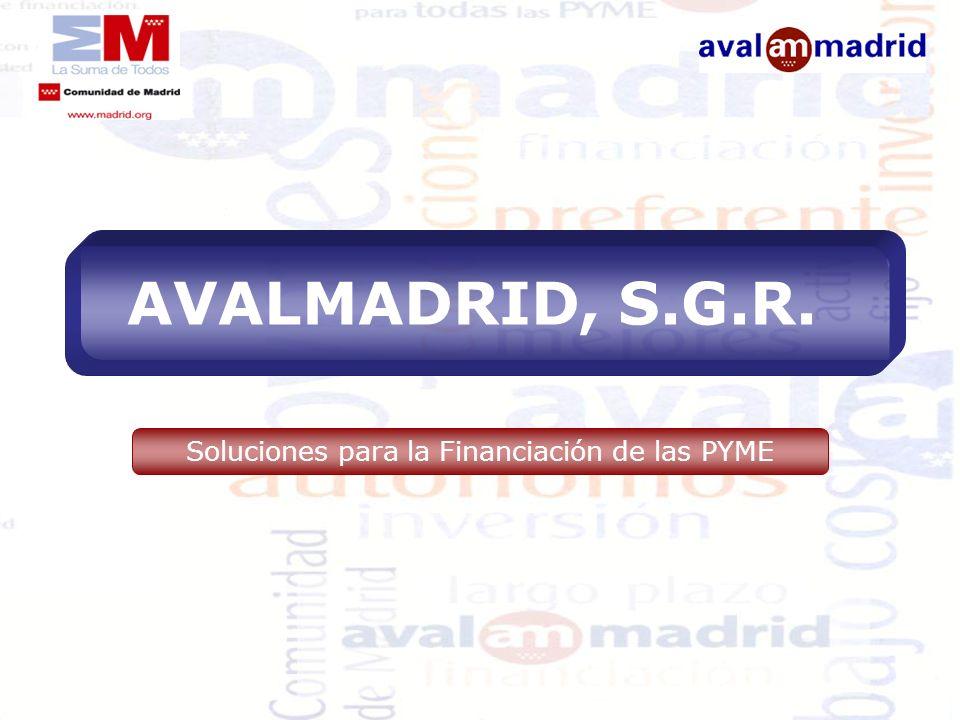 AVALMADRID, S.G.R. Soluciones para la Financiación de las PYME