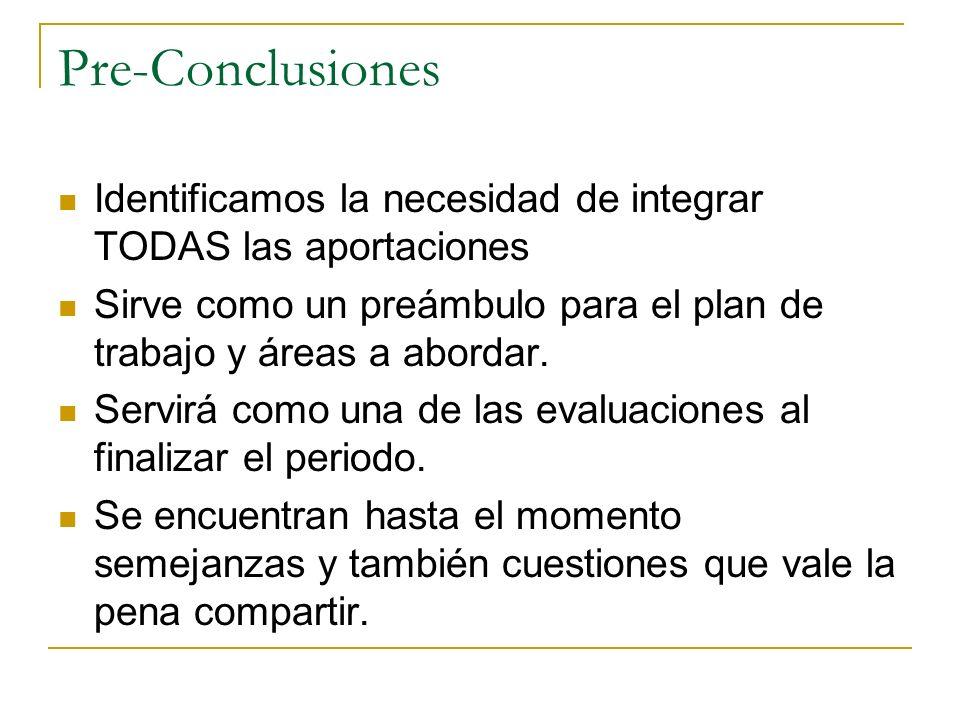 Pre-Conclusiones Identificamos la necesidad de integrar TODAS las aportaciones Sirve como un preámbulo para el plan de trabajo y áreas a abordar. Serv