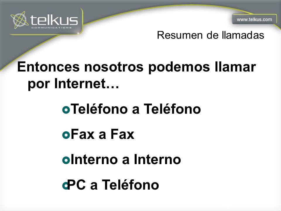 Resumen de llamadas Entonces nosotros podemos llamar por Internet… Teléfono a Teléfono Fax a Fax Interno a Interno PC a Teléfono