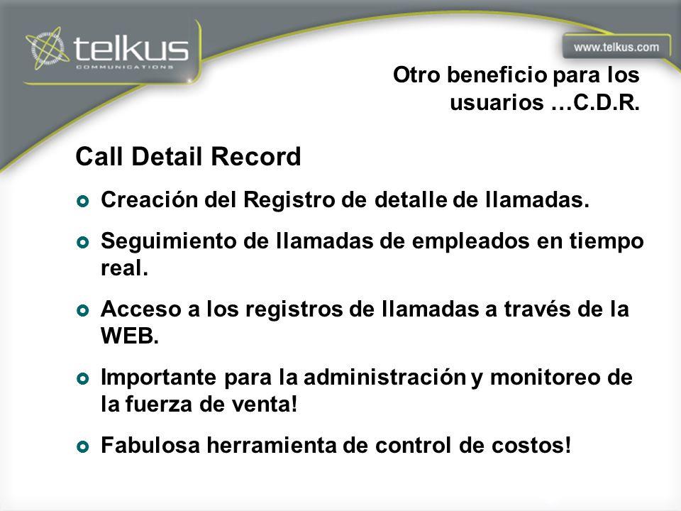 Otro beneficio para los usuarios …C.D.R. Call Detail Record Creación del Registro de detalle de llamadas. Seguimiento de llamadas de empleados en tiem
